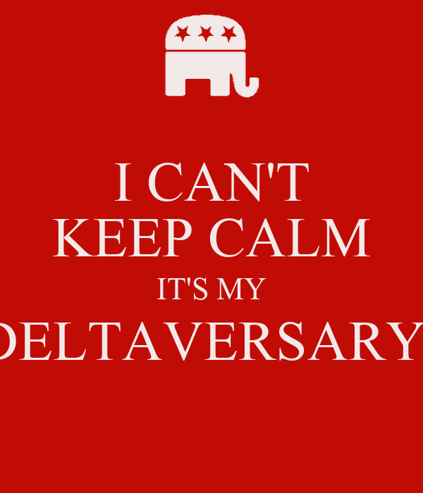 I CAN'T KEEP CALM IT'S MY DELTAVERSARY!