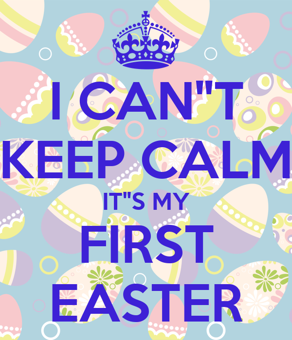 """I CAN""""T KEEP CALM IT""""S MY FIRST EASTER"""