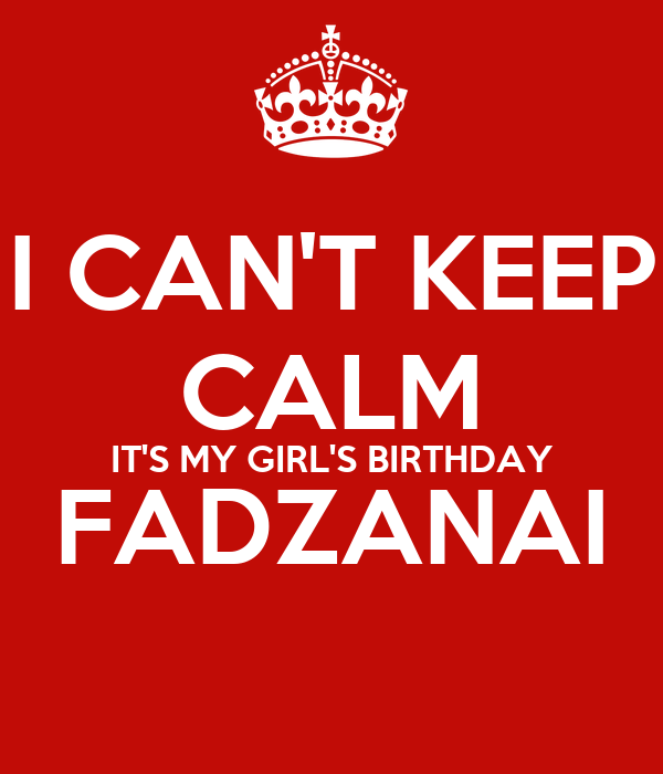 I CAN'T KEEP CALM IT'S MY GIRL'S BIRTHDAY FADZANAI