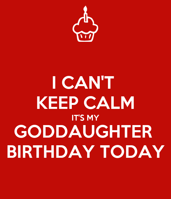 I CAN'T  KEEP CALM IT'S MY GODDAUGHTER  BIRTHDAY TODAY