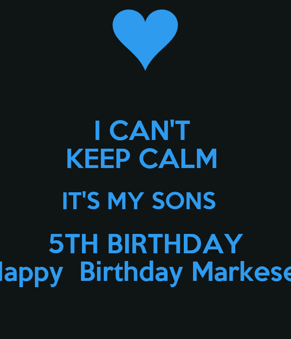 I CAN'T  KEEP CALM  IT'S MY SONS   5TH BIRTHDAY Happy  Birthday Markese!