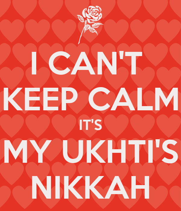 I CAN'T  KEEP CALM IT'S MY UKHTI'S NIKKAH