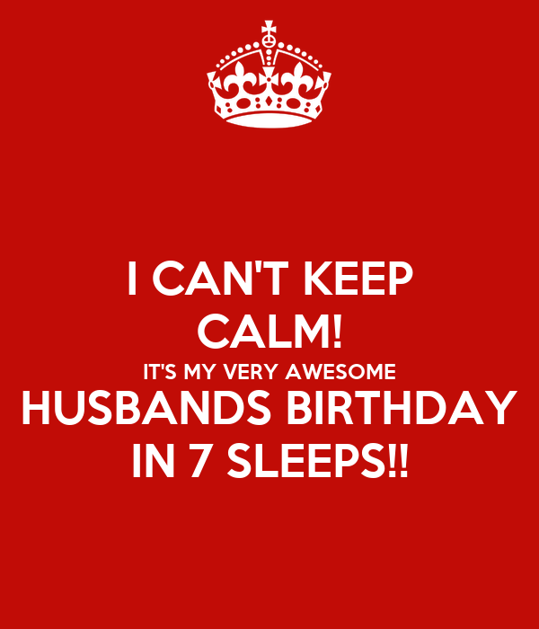 I CAN'T KEEP CALM! IT'S MY VERY AWESOME HUSBANDS BIRTHDAY IN 7 SLEEPS!!