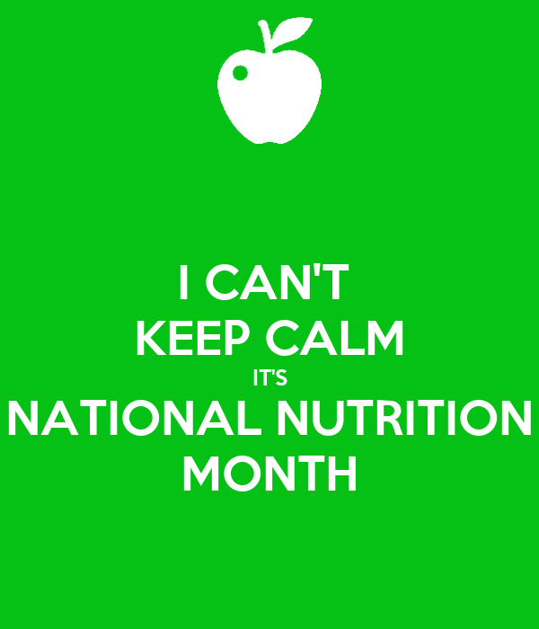I CAN'T  KEEP CALM IT'S NATIONAL NUTRITION MONTH