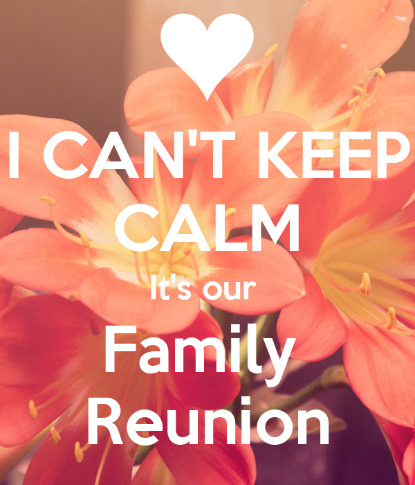I CAN'T KEEP CALM It's our  Family  Reunion