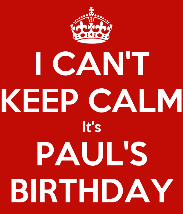 I CAN'T KEEP CALM It's PAUL'S BIRTHDAY
