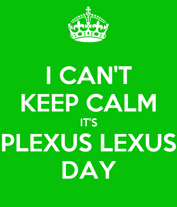 I CAN'T KEEP CALM IT'S PLEXUS LEXUS DAY