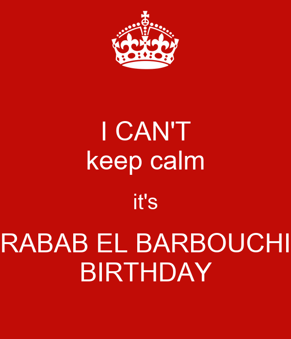 I CAN'T keep calm it's RABAB EL BARBOUCHI BIRTHDAY