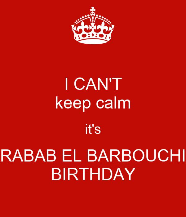 I CAN'T keep calm it's RABAB EL BARBOUCHI BIRTHDAY