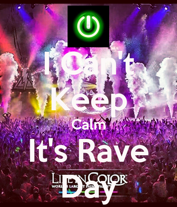 I Can't Keep Calm It's Rave Day