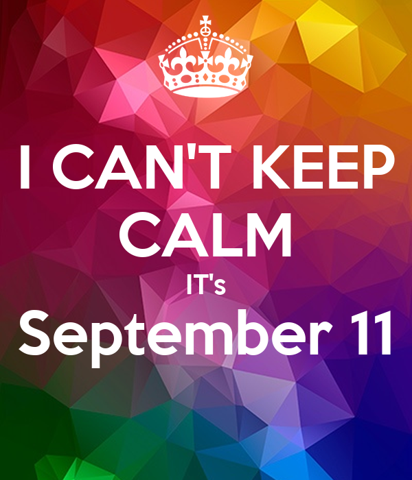 I CAN'T KEEP CALM IT's September 11