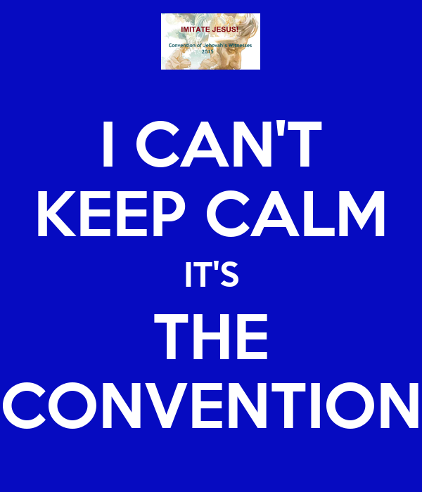 I CAN'T KEEP CALM IT'S THE CONVENTION