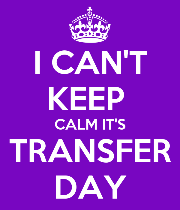 I CAN'T KEEP  CALM IT'S TRANSFER DAY