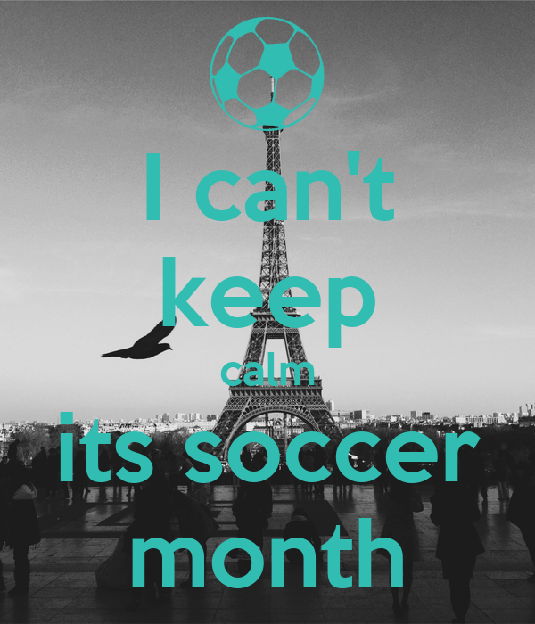 I can't keep calm its soccer month
