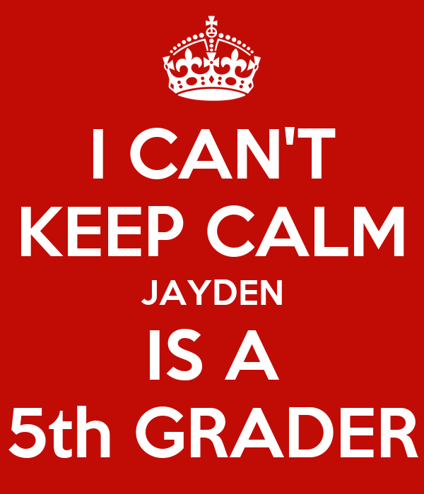 I CAN'T KEEP CALM JAYDEN IS A 5th GRADER