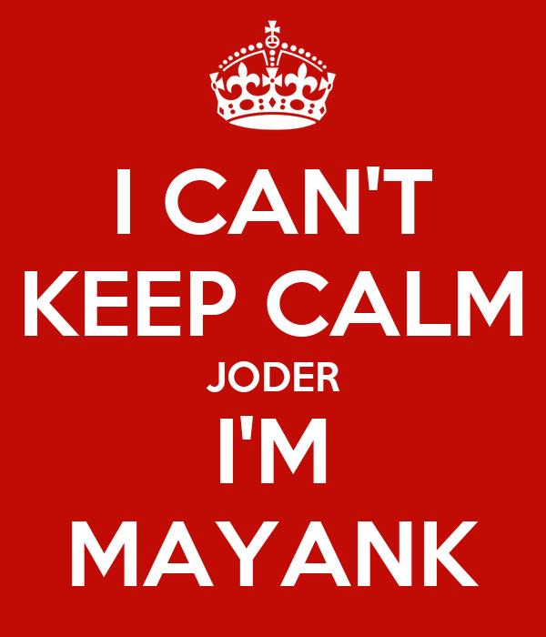 I CAN'T KEEP CALM JODER I'M MAYANK