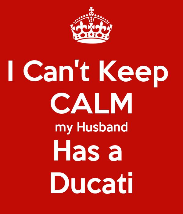 I Can't Keep  CALM my Husband Has a  Ducati