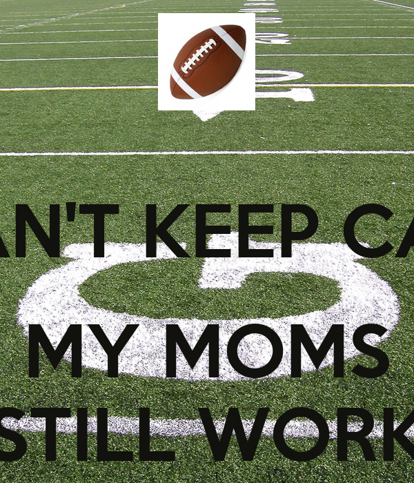 I CAN'T KEEP CALM  MY MOMS STILL WORK