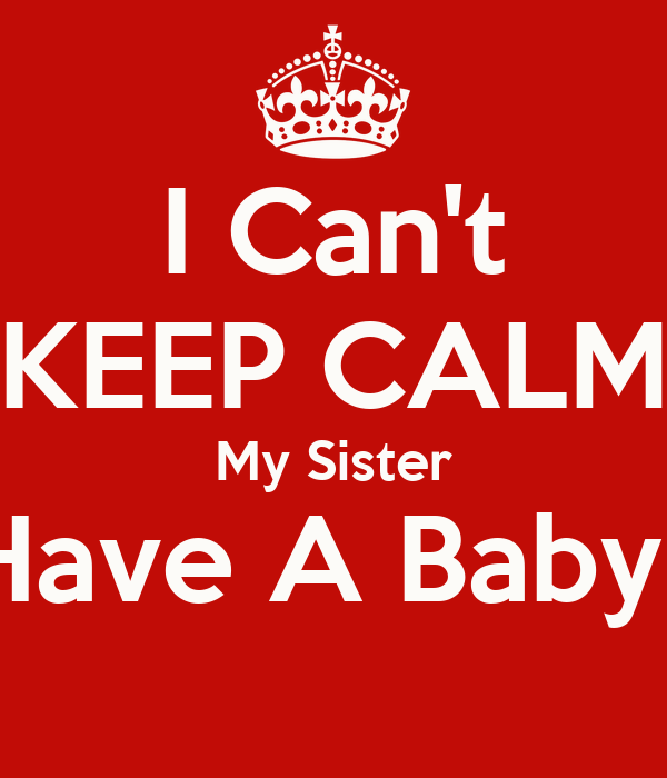 I Can't KEEP CALM My Sister Will Have A Baby Girl !