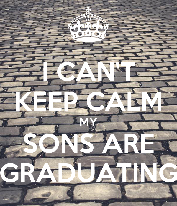 I CAN'T KEEP CALM MY SONS ARE GRADUATING