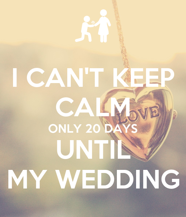 I Cant Keep Calm Only 20 Days Until My Wedding