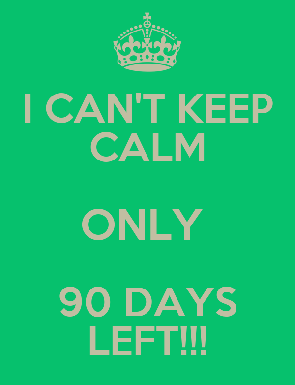 I Can 39 T Keep Calm Only 90 Days Left Poster Davbe