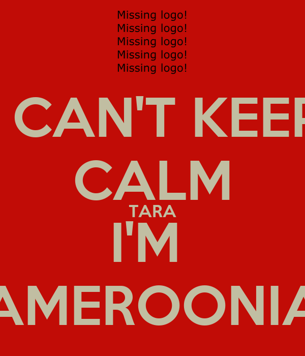 I CAN'T KEEP CALM TARA I'M  CAMEROONIAN