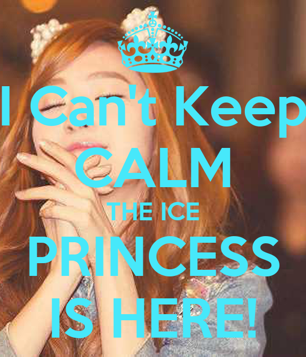 I Can't Keep CALM THE ICE PRINCESS IS HERE!