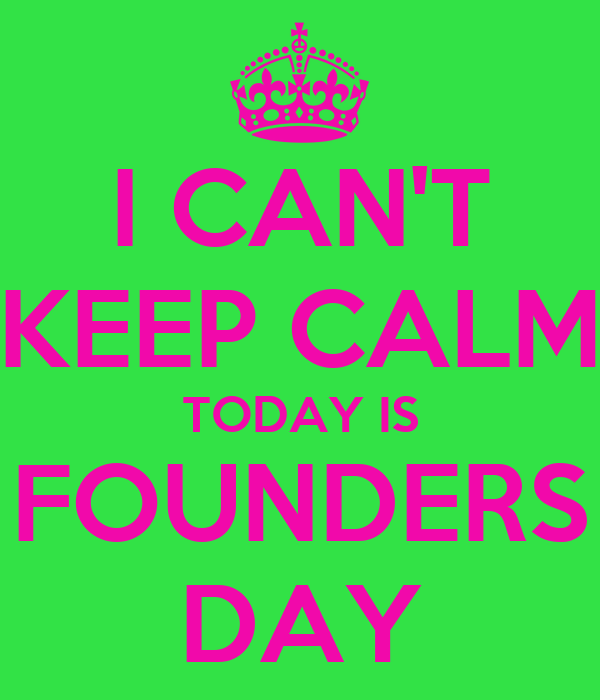 I CAN'T KEEP CALM TODAY IS FOUNDERS DAY