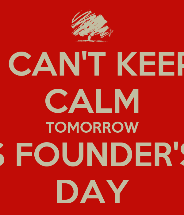 I CAN'T KEEP CALM TOMORROW IS FOUNDER'S  DAY