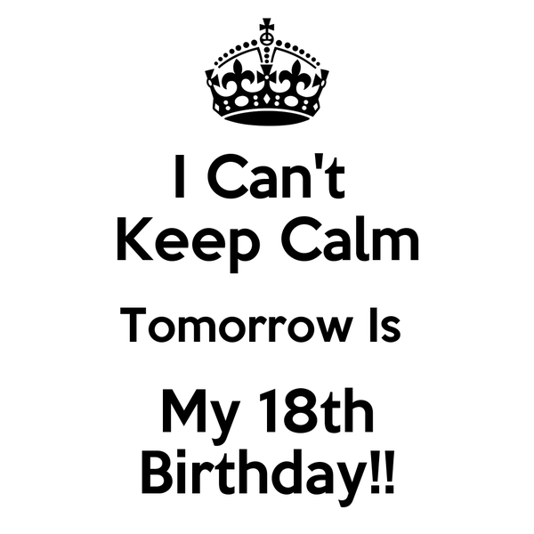 I cant keep calm tomorrow is my 18th birthday poster krissy927 i cant keep calm tomorrow is my 18th birthday altavistaventures Gallery