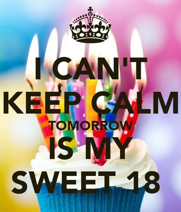 I CAN'T KEEP CALM TOMORROW IS MY SWEET 18