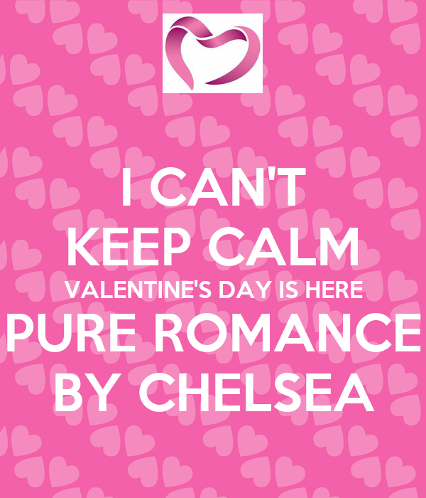 I Can T Keep Calm Valentine S Day Is Here Pure Romance By Chelsea
