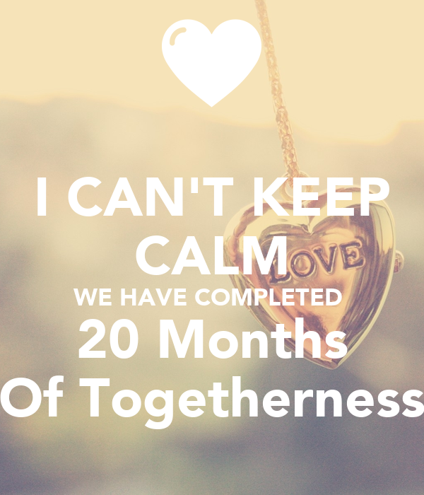 I CAN'T KEEP CALM WE HAVE COMPLETED  20 Months Of Togetherness