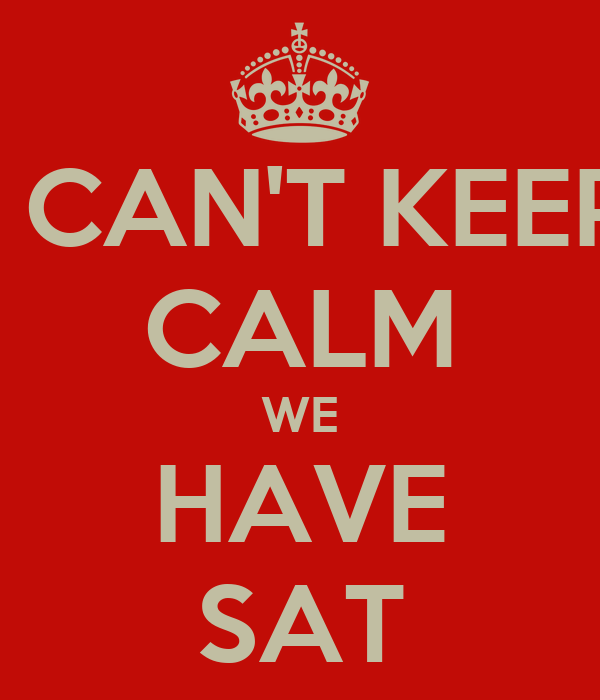 I CAN'T KEEP CALM WE HAVE SAT