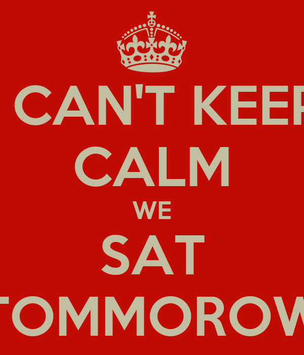 I CAN'T KEEP CALM WE SAT TOMMOROW