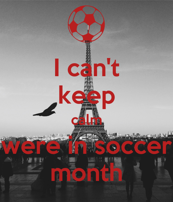 I can't keep calm were in soccer month