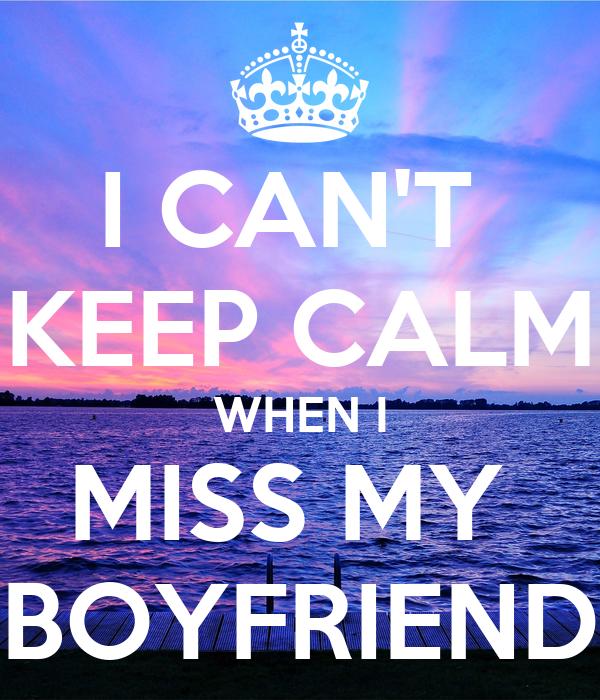 I CAN'T  KEEP CALM WHEN I MISS MY  BOYFRIEND