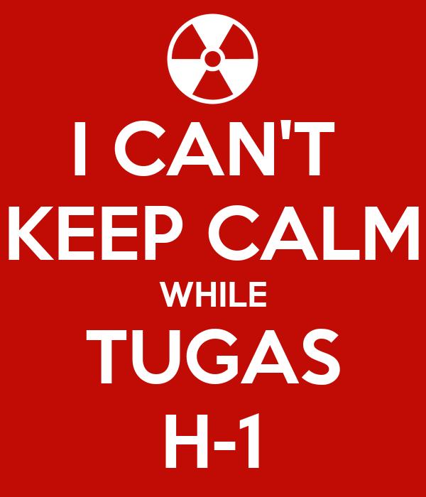 I CAN'T  KEEP CALM WHILE TUGAS H-1