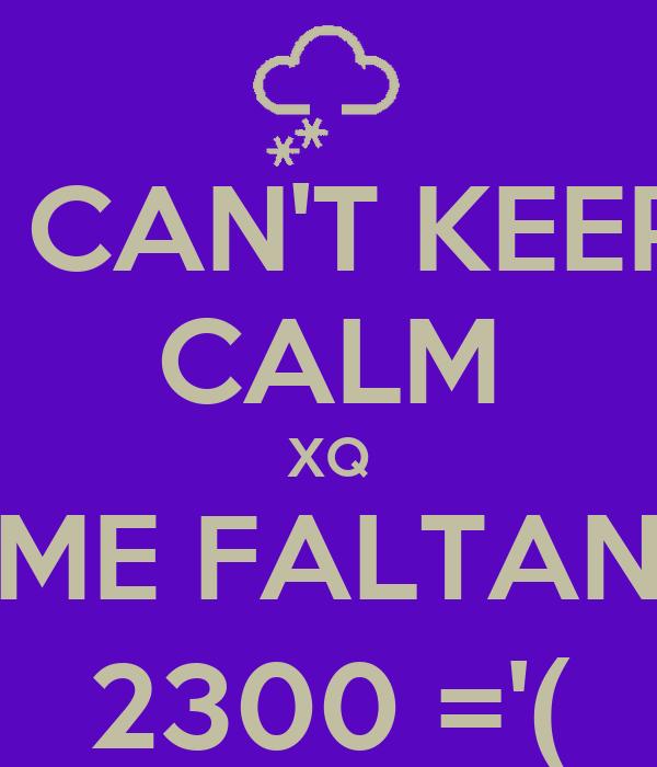 I CAN'T KEEP CALM XQ ME FALTAN 2300 ='(