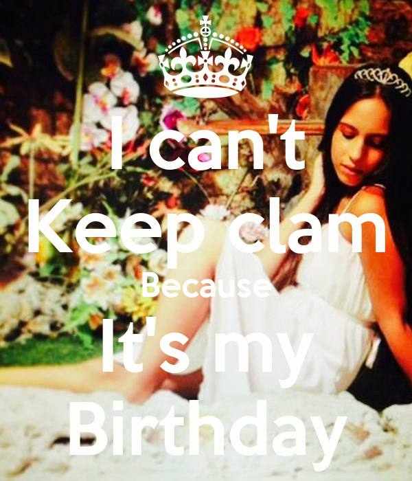 I can't Keep clam Because It's my Birthday