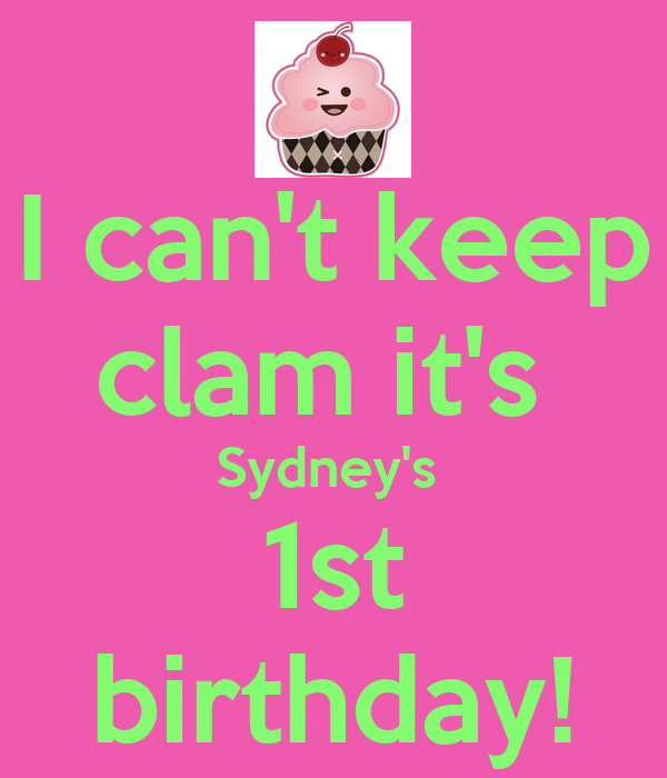 I can't keep clam it's  Sydney's  1st birthday!
