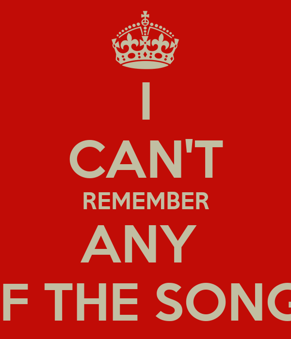 I CAN'T REMEMBER ANY  OF THE SONGS