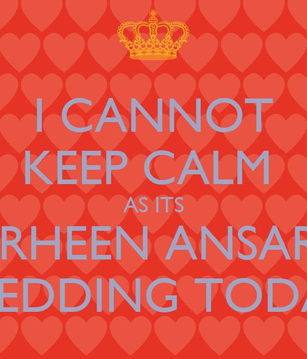 I CANNOT KEEP CALM  AS ITS FARHEEN ANSARI'S WEDDING TODAY