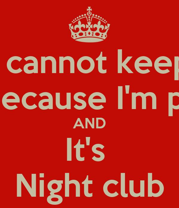 I cannot keep Calm because I'm punjabi  AND It's  Night club