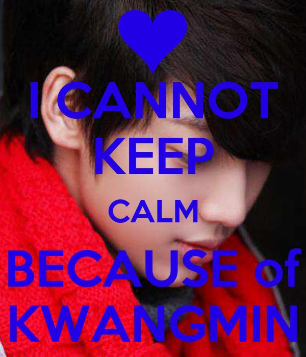I CANNOT KEEP CALM BECAUSE of KWANGMIN