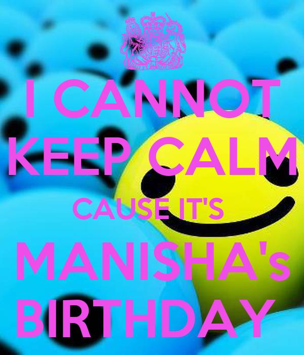 I CANNOT KEEP CALM CAUSE IT'S  MANISHA's BIRTHDAY
