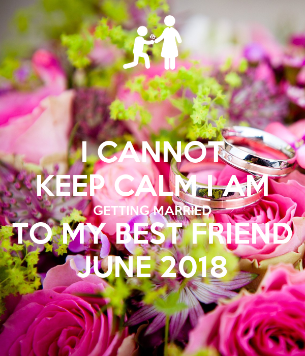 I CANNOT KEEP CALM I AM GETTING MARRIED TO MY BEST FRIEND