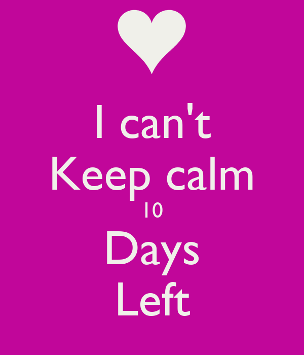 I can't Keep calm 10 Days Left