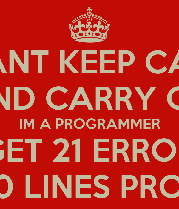 I CANT KEEP CALM AND CARRY ON IM A PROGRAMMER I GET 21 ERRORS IN A 20 LINES PROGRAM
